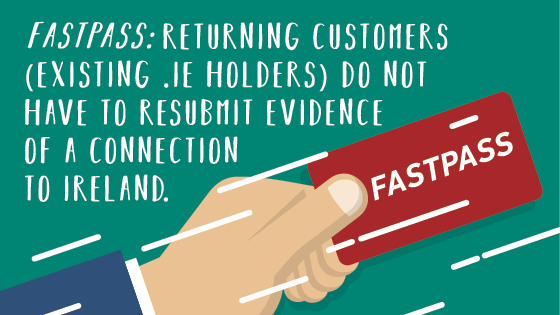 FastPass - returning customers don't have to re-submit evidence of a connection to Ireland