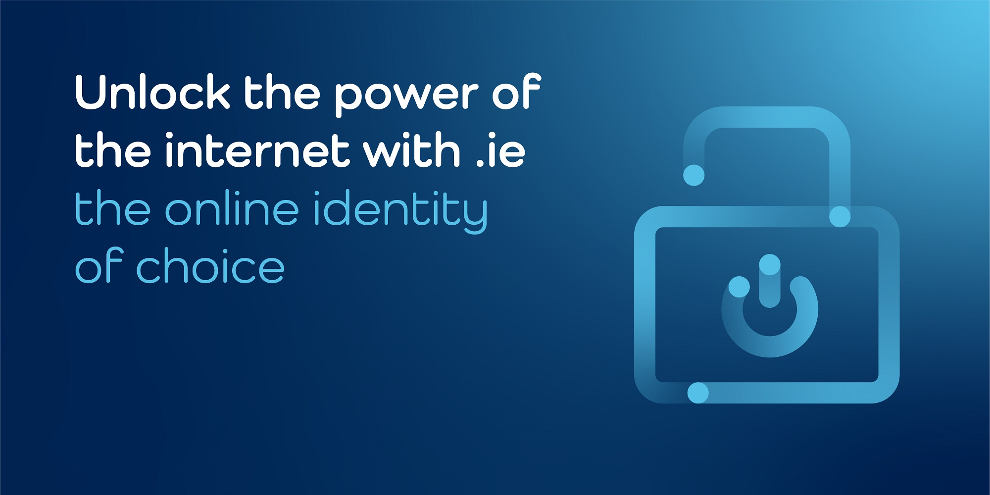 Unlock the power of the internet with .ie - the online identity of choice